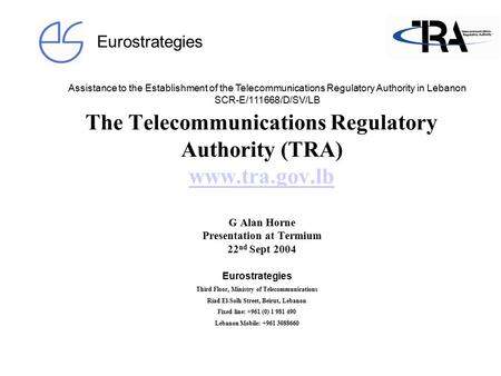 Assistance to the Establishment of the Telecommunications Regulatory Authority in Lebanon SCR-E/111668/D/SV/LB Eurostrategies The Telecommunications Regulatory.