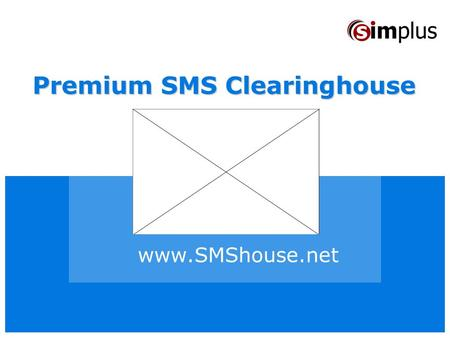 Www.SMShouse.net Premium SMS Clearinghouse. www.SMShouse.net SMShouse.net A worldwide premiere! Telecom operators (fixed or mobile): - Have increasing.