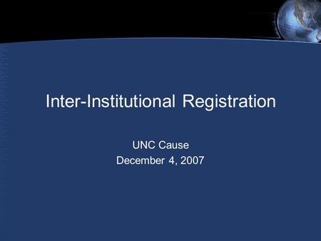 Inter-Institutional Registration UNC Cause December 4, 2007.