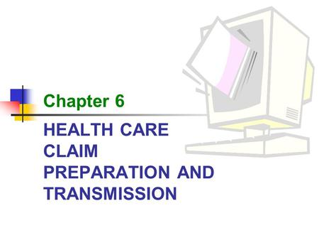 HEALTH CARE CLAIM PREPARATION AND TRANSMISSION Chapter 6.