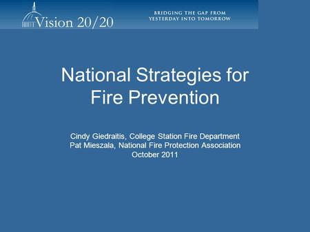 National Strategies for Fire Prevention Cindy Giedraitis, College Station Fire Department Pat Mieszala, National Fire Protection Association October 2011.