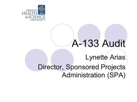 A-133 Audit Lynette Arias Director, Sponsored Projects Administration (SPA)