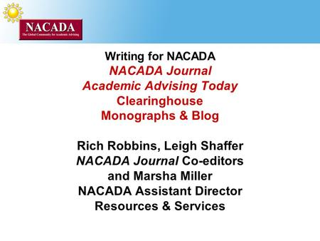 Rich Robbins, Leigh Shaffer NACADA Journal Co-editors and Marsha Miller NACADA Assistant Director Resources & Services Writing for NACADA NACADA Journal.
