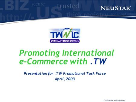 Confidential and proprietary Promoting International e-Commerce with.TW Presentation for.TW Promotional Task Force April, 2003.