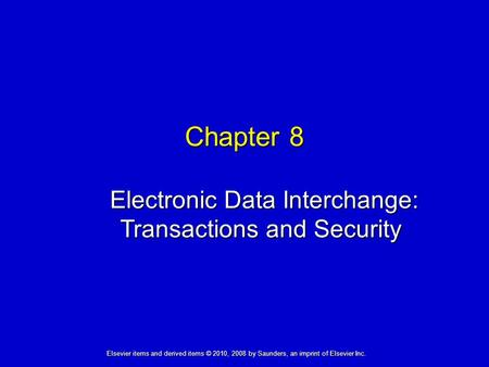 Chapter 8 Electronic Data Interchange: Transactions and Security Electronic Data Interchange: Transactions and Security Elsevier items and derived items.