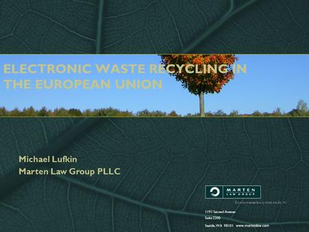 Environmental law is what we do. TM 1191 Second Avenue Suite 2200 Seattle, WA 98101 www.martenlaw.com ELECTRONIC WASTE RECYCLING IN THE EUROPEAN UNION.
