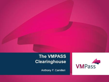 Www.vmpass.eu 1 | The VMPASS Clearinghouse Anthony F. Camilleri.