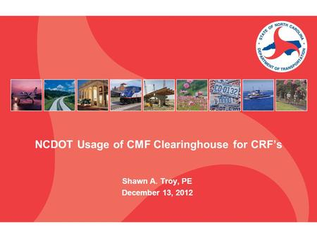 NCDOT Usage of CMF Clearinghouse for CRF's Shawn A. Troy, PE December 13, 2012.