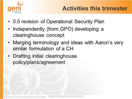 Sponsored by the National Science Foundation 1 Activities this trimester 0.5 revision of Operational Security Plan Independently (from GPO) developing.