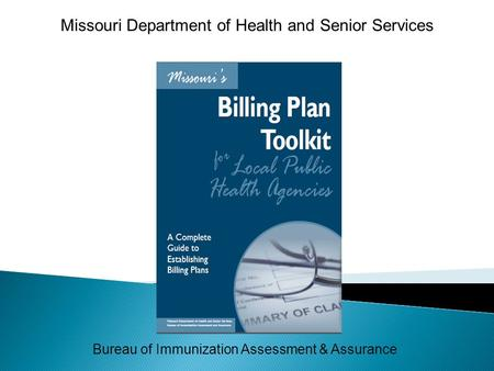 Bureau of Immunization Assessment & Assurance Missouri Department of Health and Senior Services.