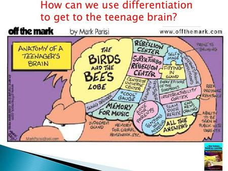 How can we use differentiation to get to the teenage brain?