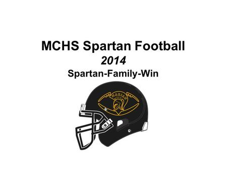MCHS Spartan Football 2014 Spartan-Family-Win. Spartan Tradition Hall of Fame Coach- Dave Mattio 20 IHSA Playoff Appearances 1993 4A State Champions 1999.