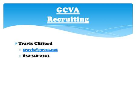  Travis Clifford o  o 832-316-0323 GCVA Recruiting.