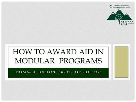 THOMAS J. DALTON, EXCELSIOR COLLEGE HOW TO AWARD AID IN MODULAR PROGRAMS.