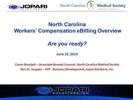 North Carolina Workers' Compensation eBilling Overview Are you ready? June 19, 2014 Conor Brockett – Associate General Counsel, North Carolina Medical.