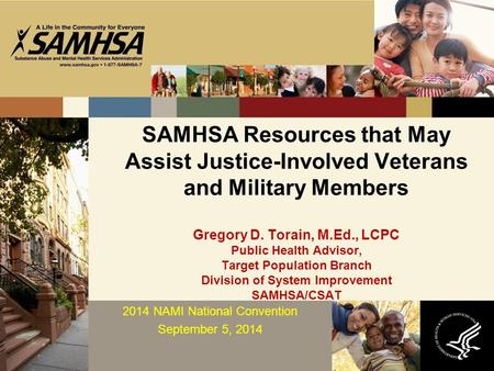 SAMHSA Resources that May Assist Justice-Involved Veterans and Military Members Gregory D. Torain, M.Ed., LCPC Public Health Advisor, Target Population.