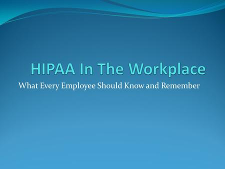 What Every Employee Should Know and Remember. What is HIPAA? The Health Insurance Portability and Accountability Act of 1996 Portable Accountable Rules.