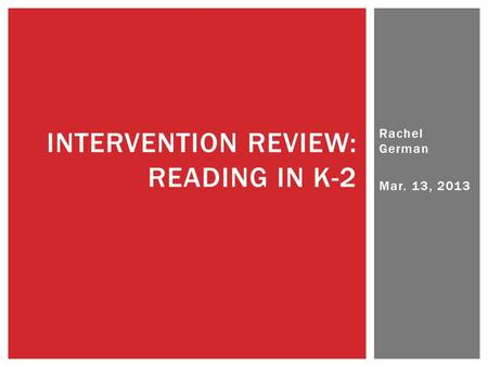 Rachel German Mar. 13, 2013 INTERVENTION REVIEW: READING IN K-2.