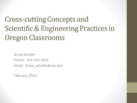 Cross-cutting Concepts and Scientific & Engineering Practices in Oregon Classrooms Bruce Schafer Phone: 503-725-2915   February.