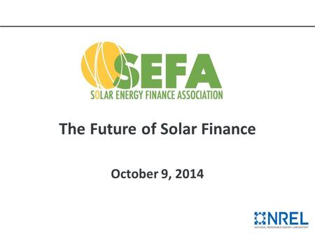 The Future of Solar Finance October 9, 2014. Today's SEFA Speakers & Webinar Protocol Mary Rottman: Rottman-Associates Seth Weissman: SolarCity Nick Mack: