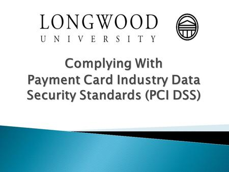 Complying With Payment Card Industry Data Security Standards (PCI DSS)