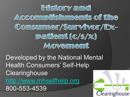 1 Developed by the National Mental Health Consumers' Self-Help Clearinghouse  800-553-4539.
