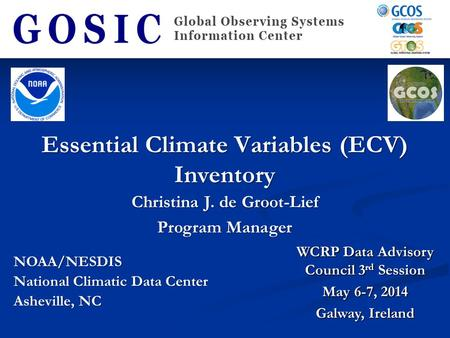Essential Climate Variables (ECV) Inventory NOAA/NESDIS National Climatic Data Center Asheville, NC WCRP Data Advisory Council 3 rd Session May 6-7, 2014.