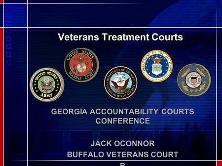 Veterans Treatment Courts GEORGIA ACCOUNTABILITY COURTS CONFERENCE JACK OCONNOR BUFFALO VETERANS COURT B.