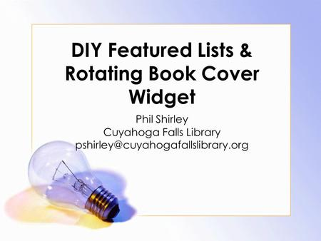 DIY Featured Lists & Rotating Book Cover Widget Phil Shirley Cuyahoga Falls Library