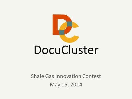 DocuClusterMay 2014 DocuCluster Shale Gas Innovation Contest May 15, 2014.
