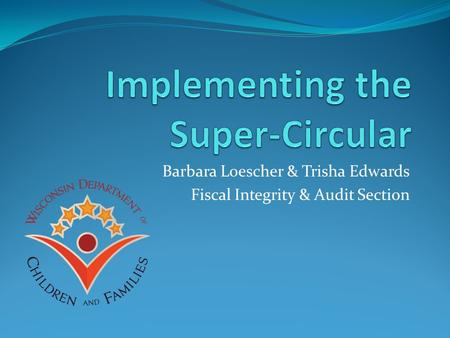 Barbara Loescher & Trisha Edwards Fiscal Integrity & Audit Section.