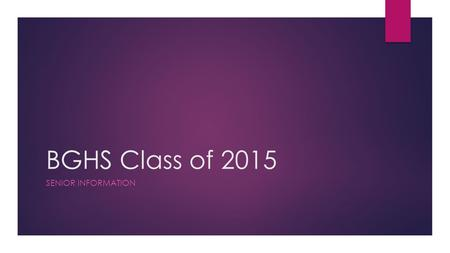 BGHS Class of 2015 SENIOR INFORMATION. College Applications  Unless the school you are applying to uses common application, you will go to the school's.