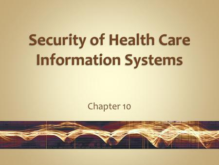 Chapter 10. Understand the importance of establishing a health care organization-wide security program. Identify significant threats—internal, external,