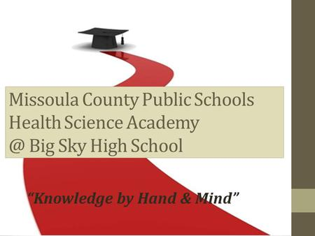 "Missoula County Public Schools Health Science Big Sky High School ""Knowledge by Hand & Mind"""
