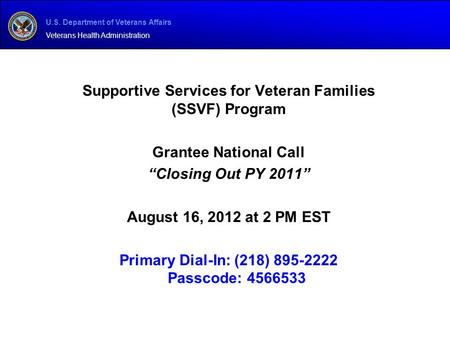 "U.S. Department of Veterans Affairs Veterans Health Administration Supportive Services for Veteran Families (SSVF) Program Grantee National Call ""Closing."