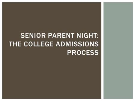 SENIOR PARENT NIGHT: THE COLLEGE ADMISSIONS PROCESS.