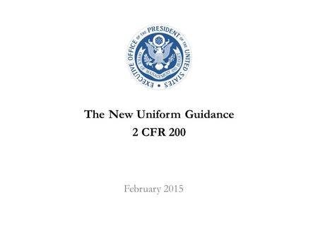 The New Uniform Guidance 2 CFR 200 February 2015.