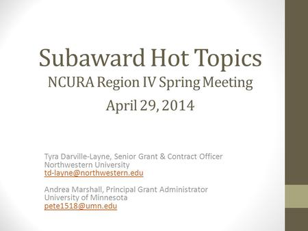 Subaward Hot Topics NCURA Region IV Spring Meeting April 29, 2014 Tyra Darville-Layne, Senior Grant & Contract Officer Northwestern University