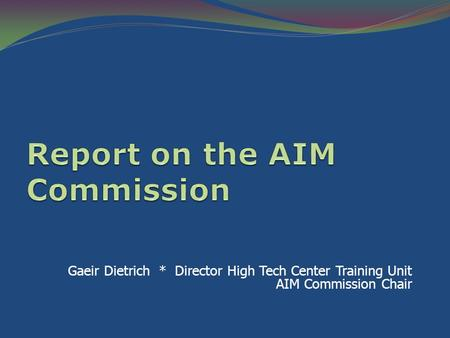 Gaeir Dietrich * Director High Tech Center Training Unit AIM Commission Chair.