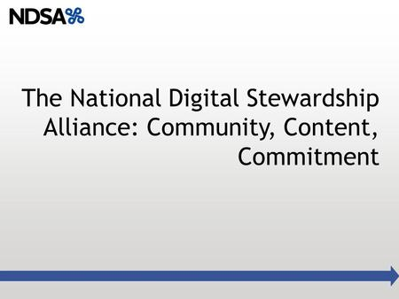 The National Digital Stewardship Alliance: Community, Content, Commitment.