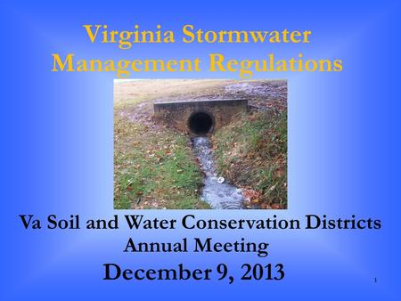 11 Virginia Stormwater Management Regulations December 9, 2013 Va Soil and Water Conservation Districts Annual Meeting.