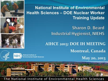 WORKER EDUCATION AND TRAINING PROGRAM AIHCE 2013: DOE IH MEETING Montreal, Canada May 20, 2013 National Institute of Environmental Health Sciences – DOE.