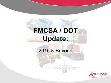 FMCSA / DOT Update: 2015 & Beyond Hours-of-Service  34-hour restart changes 34-hour restart changes  Not really a rulemaking  Involves rolling back.