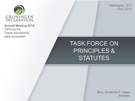 TASK FORCE ON PRINCIPLES & STATUTES Mtro. Guillermo P. López Andrade Washington, D.C. April, 2014 Annual Meeting 2014 Defining the Digital educational.