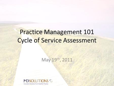 Practice Management 101 Cycle of Service Assessment May 19 th, 2011.