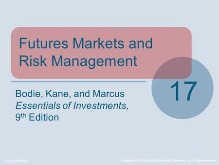 McGraw-Hill/Irwin Copyright © 2013 by The McGraw-Hill Companies, Inc. All rights reserved. Futures Markets and Risk Management 17 Bodie, Kane, and Marcus.