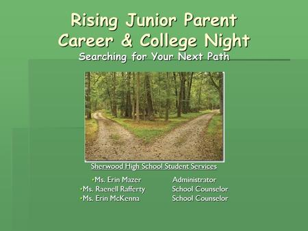 Rising Junior Parent Career & College Night Searching for Your Next Path Sherwood High School Student Services Ms. Erin Mazer AdministratorMs. Erin Mazer.