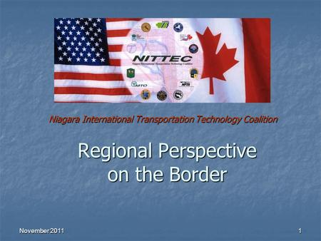 November 20111 Regional Perspective on the Border Niagara International Transportation Technology Coalition.