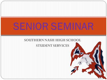 SOUTHERN NASH HIGH SCHOOL STUDENT SERVICES SENIOR SEMINAR.