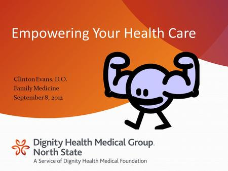 Empowering Your Health Care Clinton Evans, D.O. Family Medicine September 8, 2012.